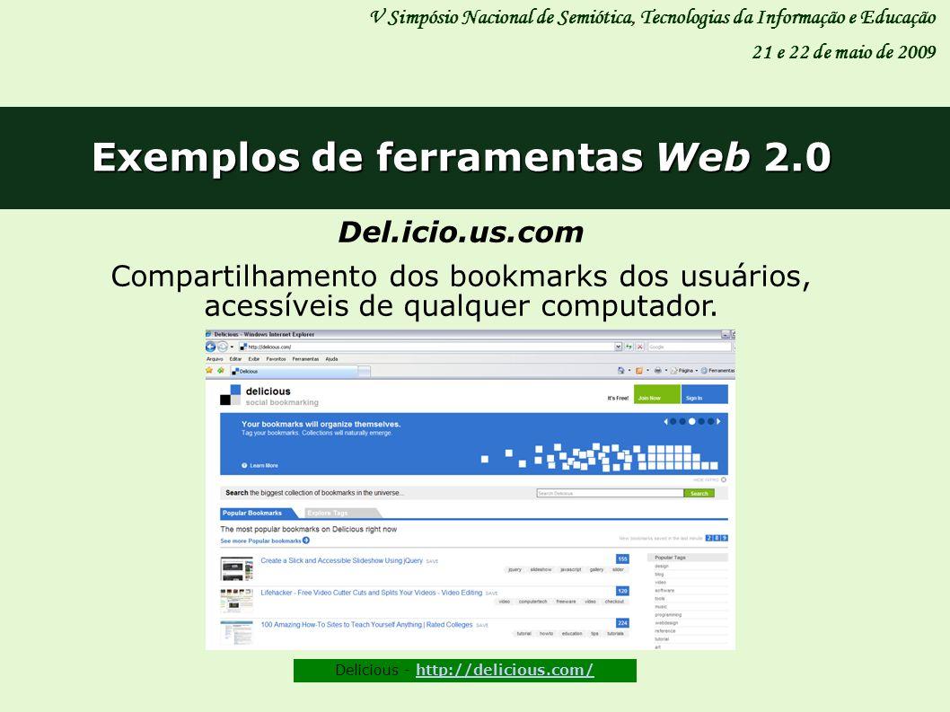 Exemplos de ferramentas Web 2.0 V Simpósio Nacional de Semiótica, Tecnologias da Informação e Educação 21 e 22 de maio de 2009 Del.icio.us.com Compart