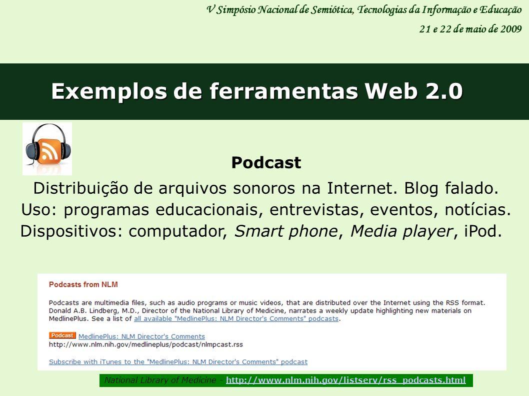 V Simpósio Nacional de Semiótica, Tecnologias da Informação e Educação 21 e 22 de maio de 2009 Exemplos de ferramentas Web 2.0 Podcast Distribuição de