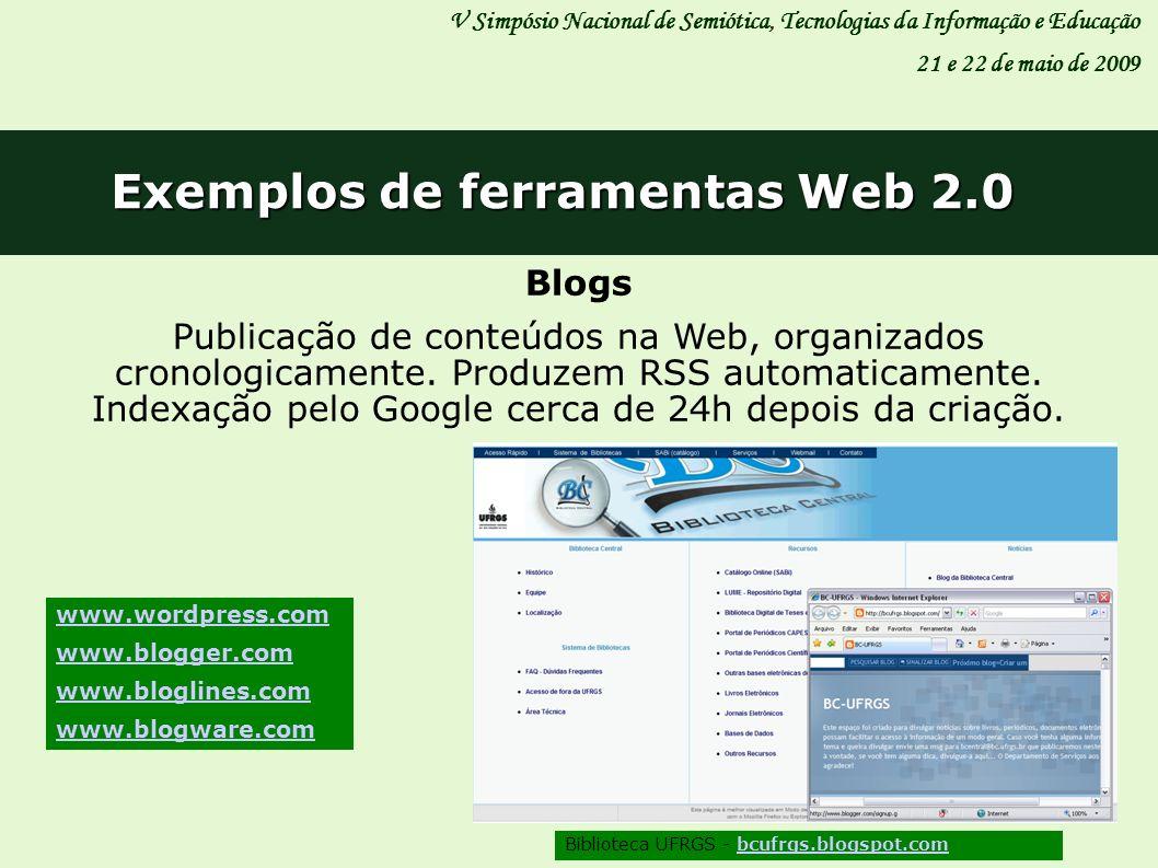 Exemplos de ferramentas Web 2.0 V Simpósio Nacional de Semiótica, Tecnologias da Informação e Educação 21 e 22 de maio de 2009 www.wordpress.com www.b