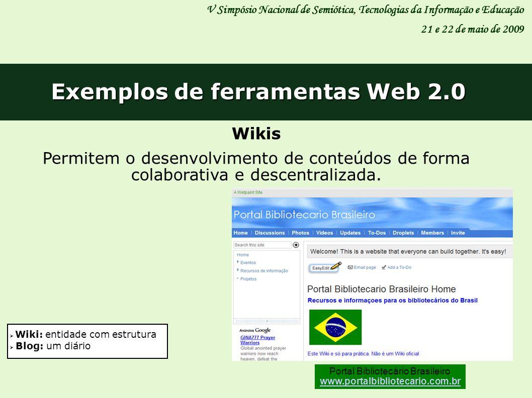 V Simpósio Nacional de Semiótica, Tecnologias da Informação e Educação 21 e 22 de maio de 2009 Exemplos de ferramentas Web 2.0 Wikis Permitem o desenv
