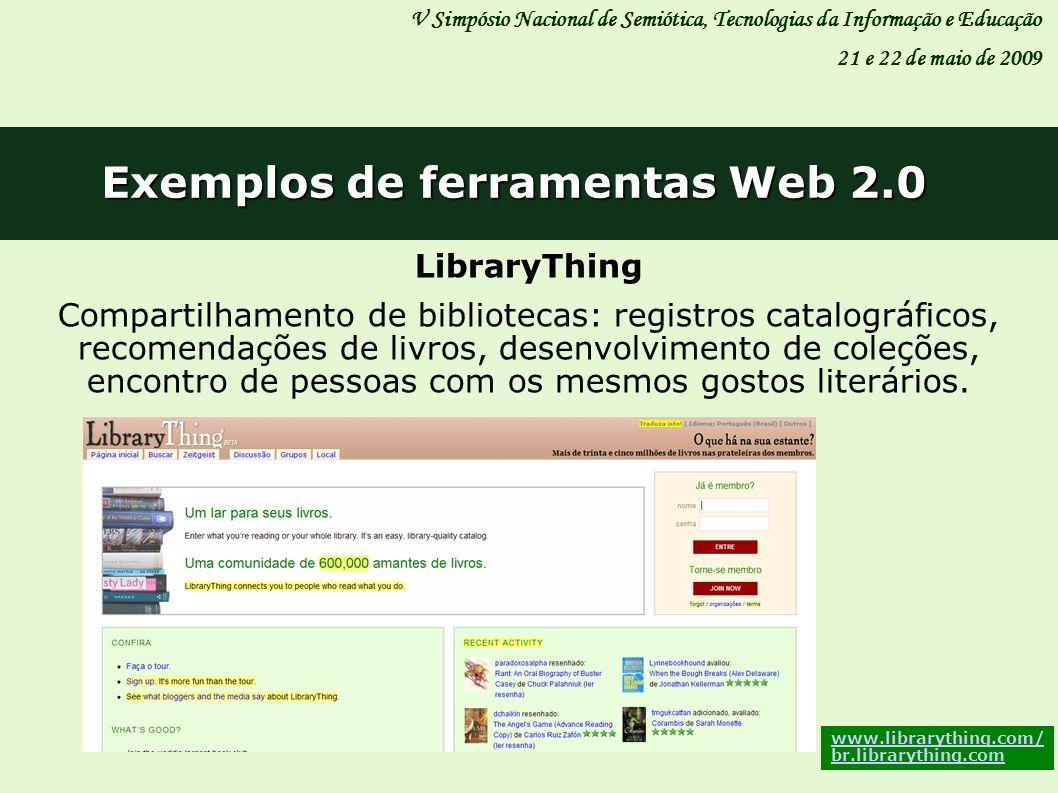 V Simpósio Nacional de Semiótica, Tecnologias da Informação e Educação 21 e 22 de maio de 2009 Exemplos de ferramentas Web 2.0 LibraryThing Compartilh