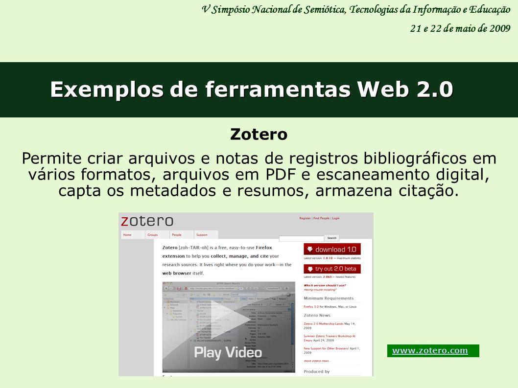 V Simpósio Nacional de Semiótica, Tecnologias da Informação e Educação 21 e 22 de maio de 2009 Exemplos de ferramentas Web 2.0 Zotero Permite criar ar