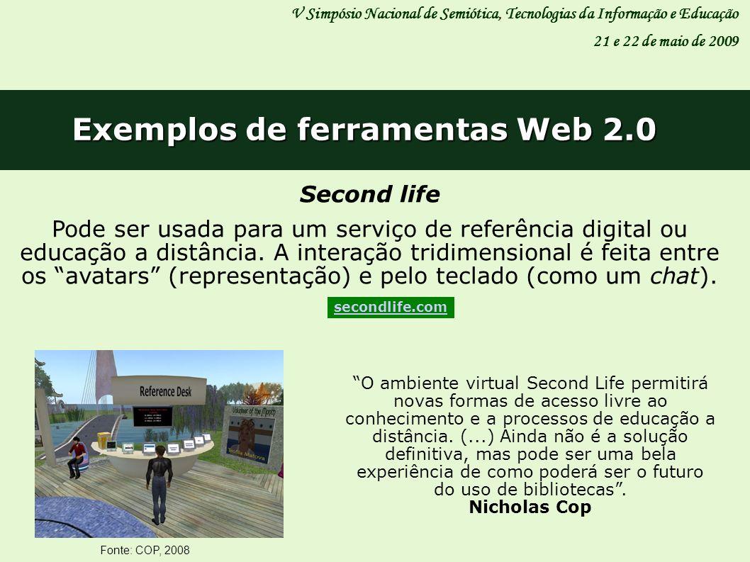 V Simpósio Nacional de Semiótica, Tecnologias da Informação e Educação 21 e 22 de maio de 2009 Exemplos de ferramentas Web 2.0 Second life Pode ser us