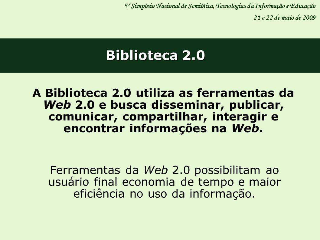 V Simpósio Nacional de Semiótica, Tecnologias da Informação e Educação 21 e 22 de maio de 2009 Biblioteca 2.0 A Biblioteca 2.0 utiliza as ferramentas