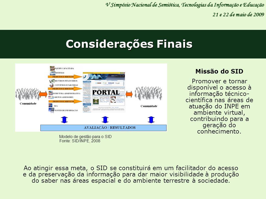 Considerações Finais V Simpósio Nacional de Semiótica, Tecnologias da Informação e Educação 21 e 22 de maio de 2009 Ao atingir essa meta, o SID se con