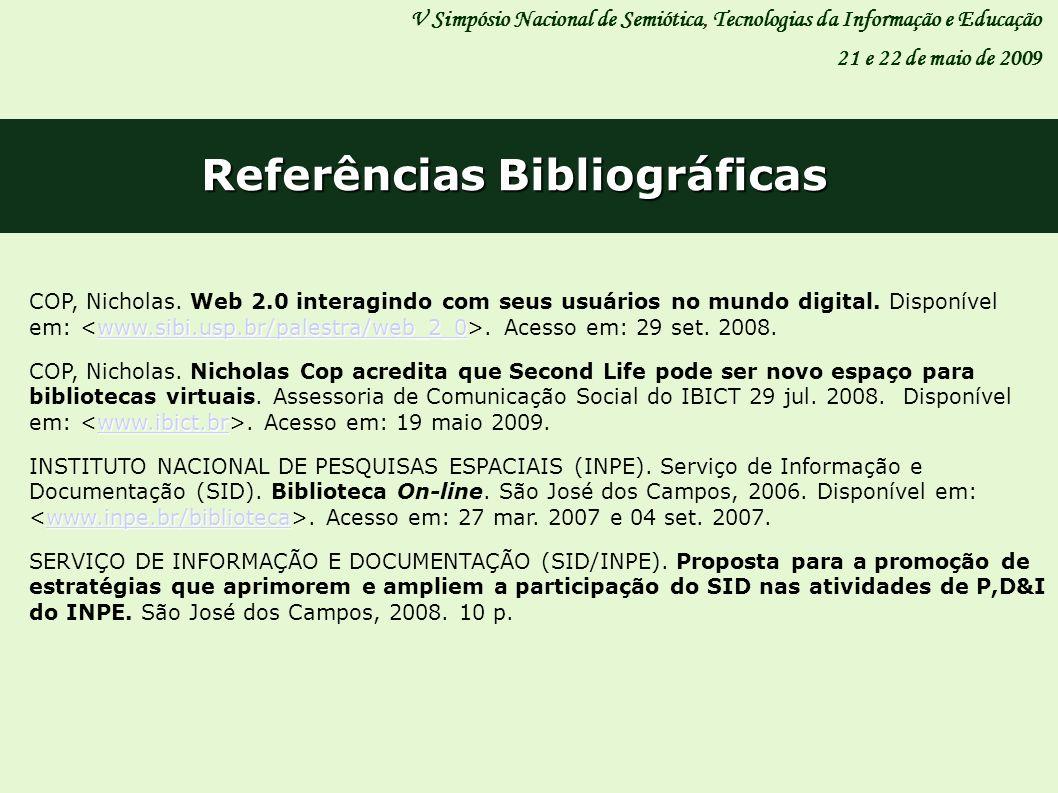 Referências Bibliográficas V Simpósio Nacional de Semiótica, Tecnologias da Informação e Educação 21 e 22 de maio de 2009 www.sibi.usp.br/palestra/web