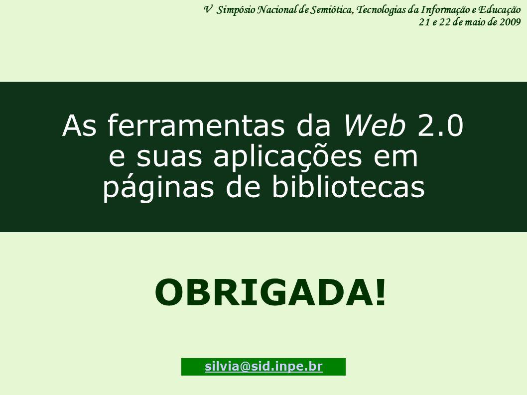 As ferramentas da Web 2.0 e suas aplicações em páginas de bibliotecas OBRIGADA! V Simpósio Nacional de Semiótica, Tecnologias da Informação e Educação