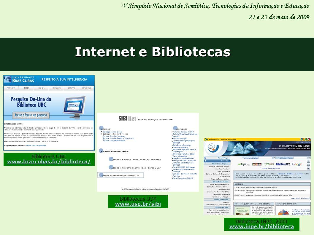 V Simpósio Nacional de Semiótica, Tecnologias da Informação e Educação 21 e 22 de maio de 2009 Internet e Bibliotecas Biblioteca UBC www.brazcubas.br/