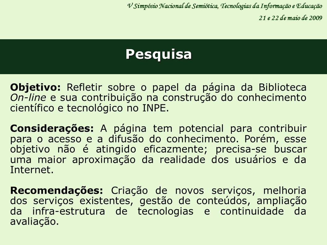 Pesquisa V Simpósio Nacional de Semiótica, Tecnologias da Informação e Educação 21 e 22 de maio de 2009 Objetivo: Refletir sobre o papel da página da