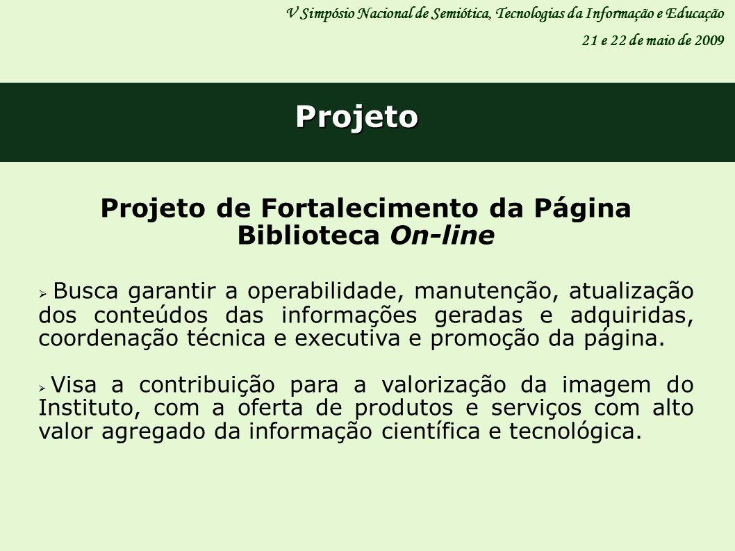 Projeto Projeto de Fortalecimento da Página Biblioteca On-line Busca garantir a operabilidade, manutenção, atualização dos conteúdos das informações g