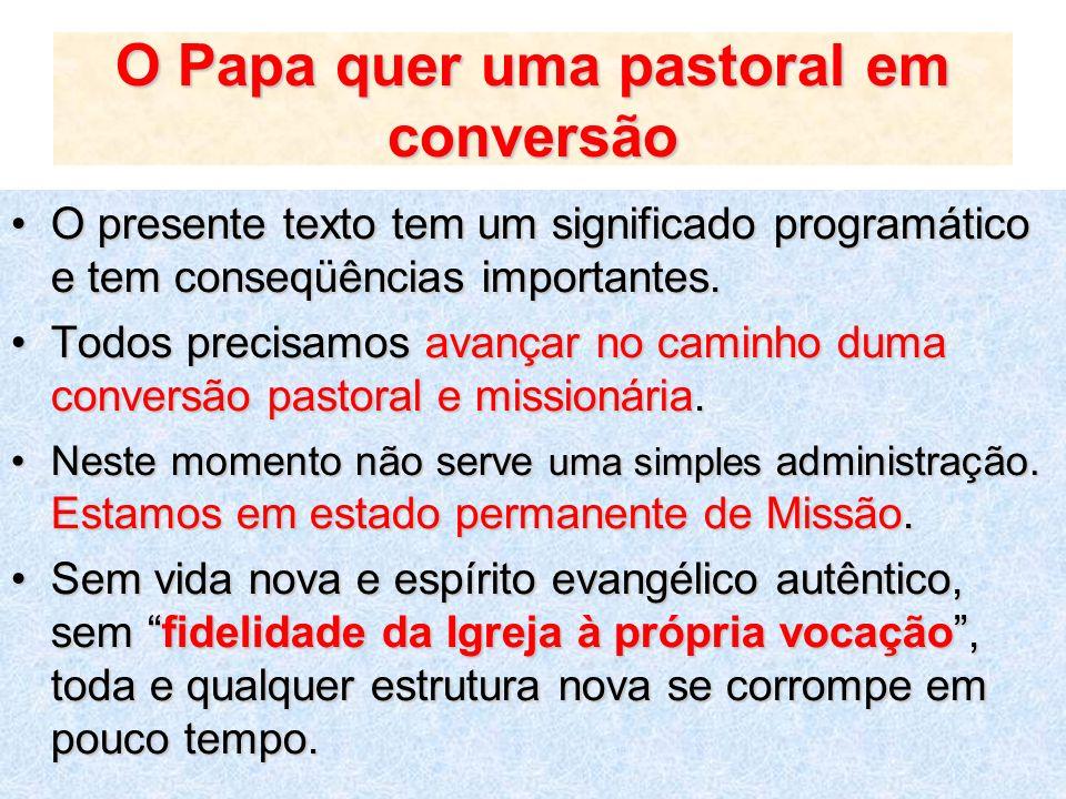 O Papa quer uma pastoral em conversão O presente texto tem um significado programático e tem conseqüências importantes.O presente texto tem um signifi
