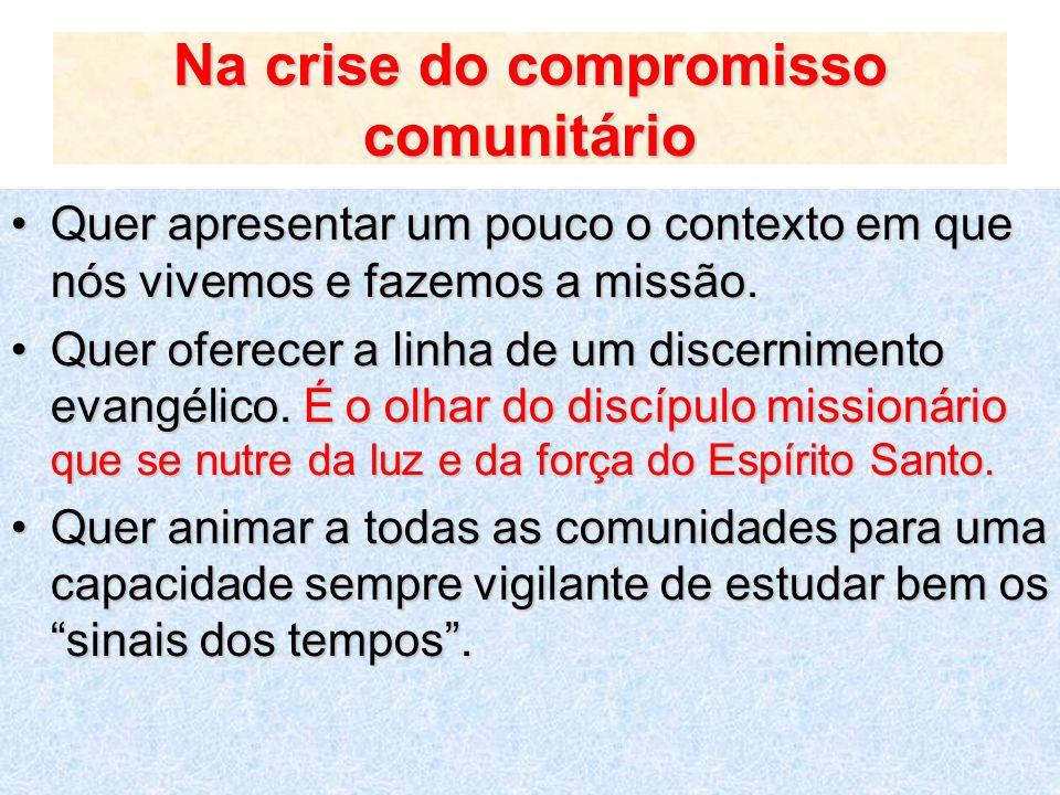 Na crise do compromisso comunitário Quer apresentar um pouco o contexto em que nós vivemos e fazemos a missão.Quer apresentar um pouco o contexto em q