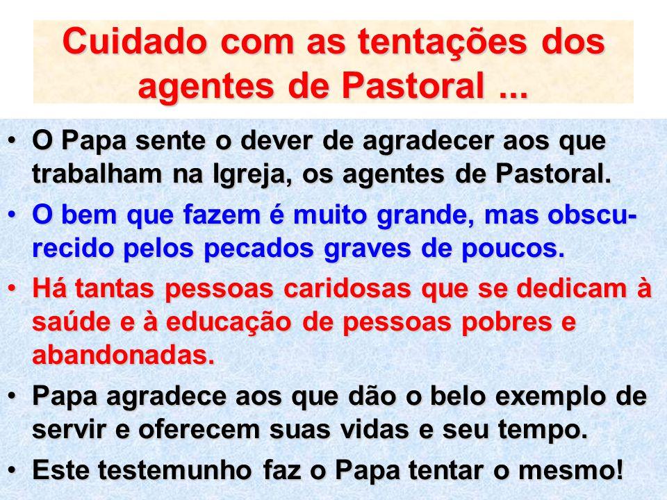 Cuidado com as tentações dos agentes de Pastoral... O Papa sente o dever de agradecer aos que trabalham na Igreja, os agentes de Pastoral.O Papa sente