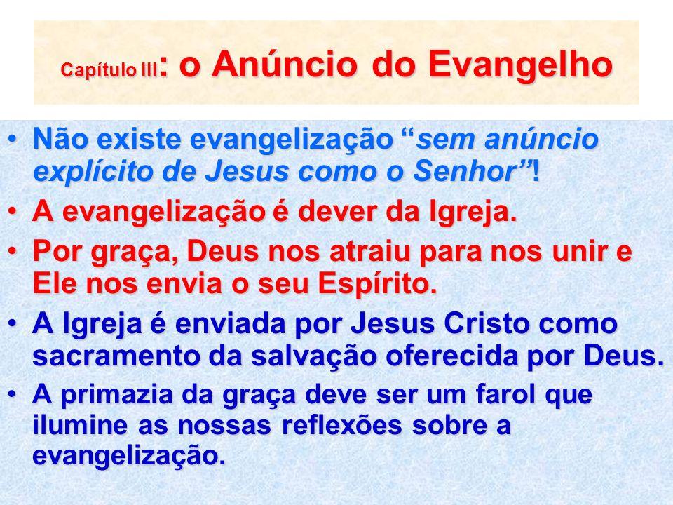 Capítulo III : o Anúncio do Evangelho Não existe evangelização sem anúncio explícito de Jesus como o Senhor!Não existe evangelização sem anúncio explí