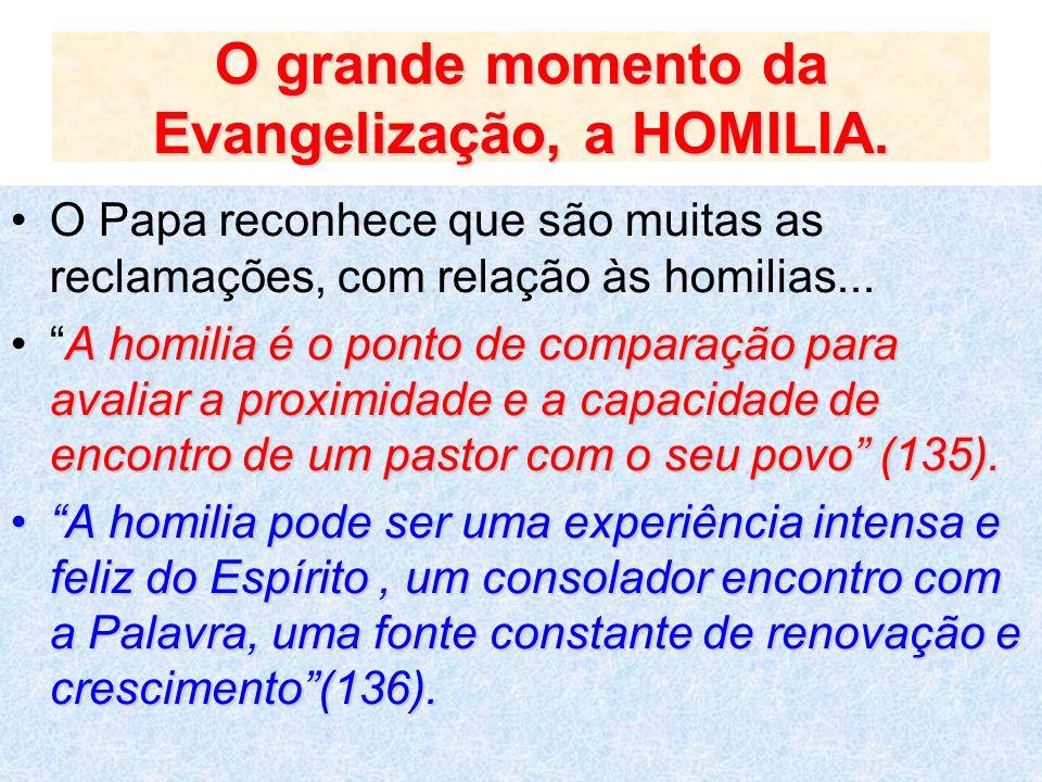 O grande momento da Evangelização, a HOMILIA. O Papa reconhece que são muitas as reclamações, com relação às homilias... A homilia é o ponto de compar