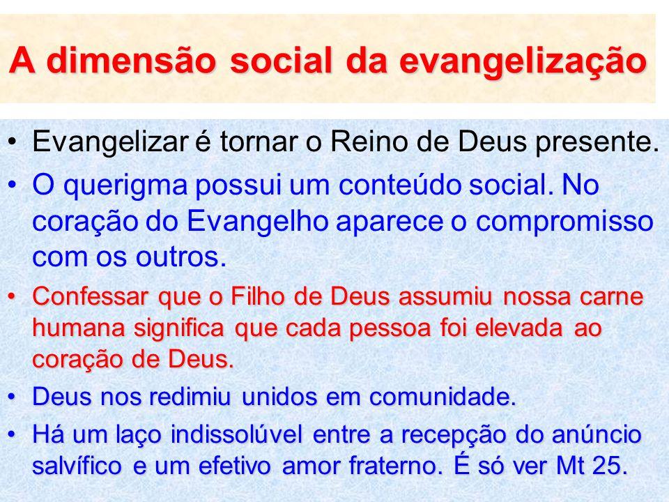 A dimensão social da evangelização Evangelizar é tornar o Reino de Deus presente. O querigma possui um conteúdo social. No coração do Evangelho aparec