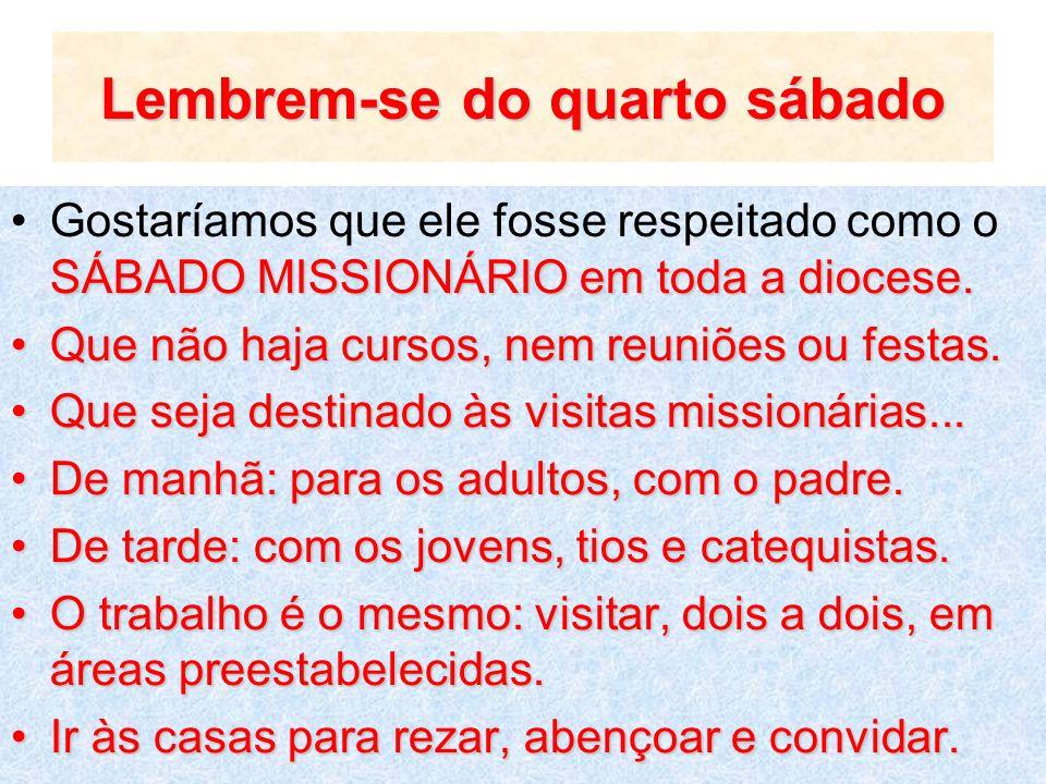 Lembrem-se do quarto sábado SÁBADO MISSIONÁRIO em toda a diocese.Gostaríamos que ele fosse respeitado como o SÁBADO MISSIONÁRIO em toda a diocese. Que
