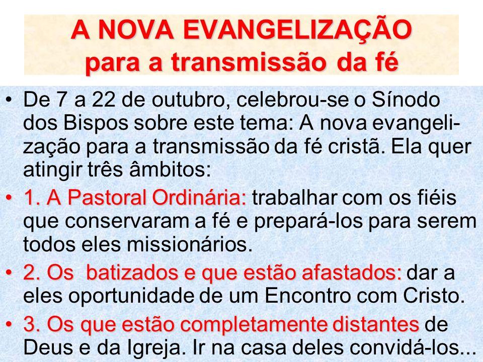 A NOVA EVANGELIZAÇÃO para a transmissão da fé De 7 a 22 de outubro, celebrou-se o Sínodo dos Bispos sobre este tema: A nova evangeli- zação para a tra