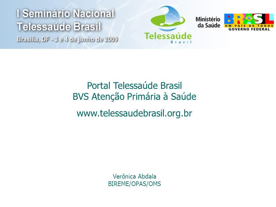 Verônica Abdala BIREME/OPAS/OMS Portal Telessaúde Brasil BVS Atenção Primária à Saúde www.telessaudebrasil.org.br