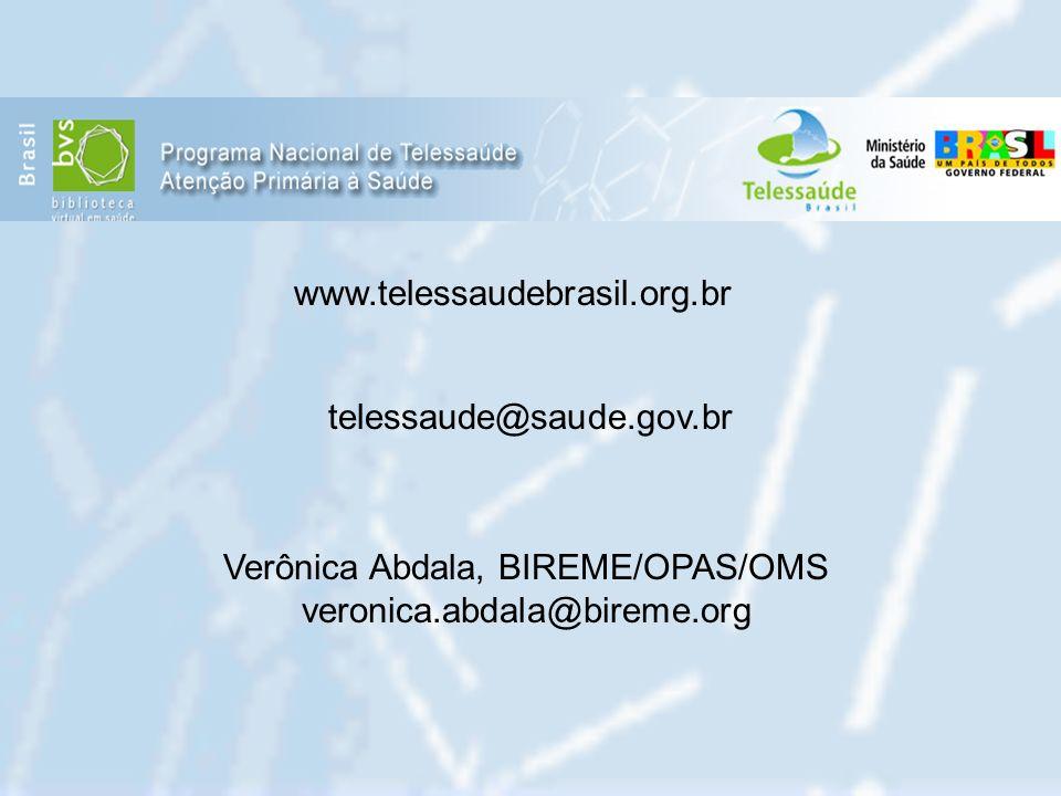 www.telessaudebrasil.org.br Verônica Abdala, BIREME/OPAS/OMS veronica.abdala@bireme.org telessaude@saude.gov.br