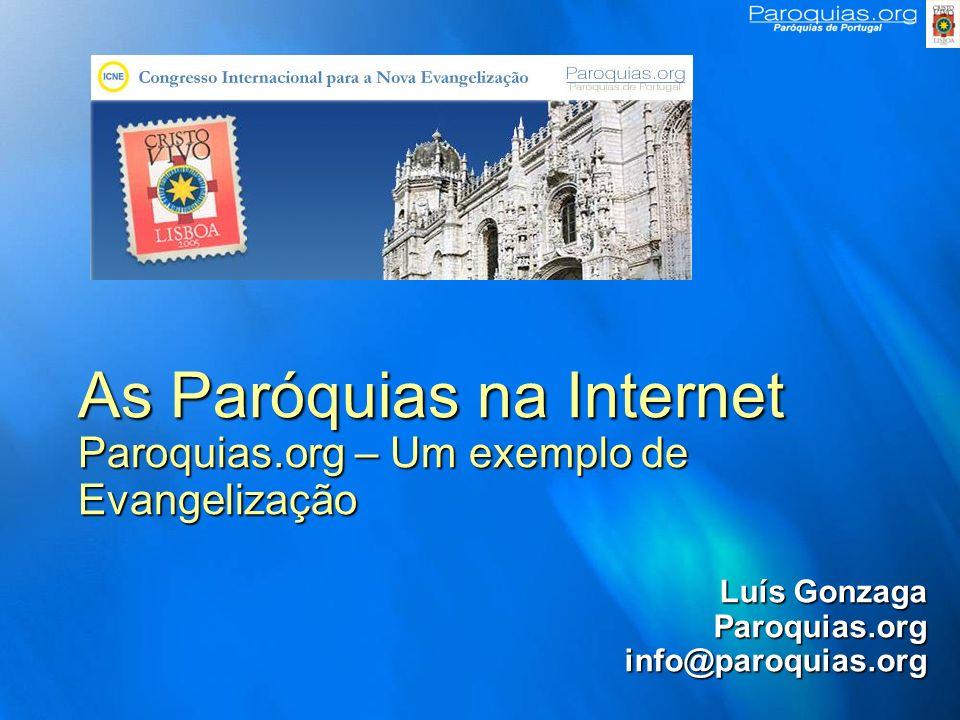 As Paróquias na Internet Paroquias.org – Um exemplo de Evangelização Luís Gonzaga Paroquias.orginfo@paroquias.org