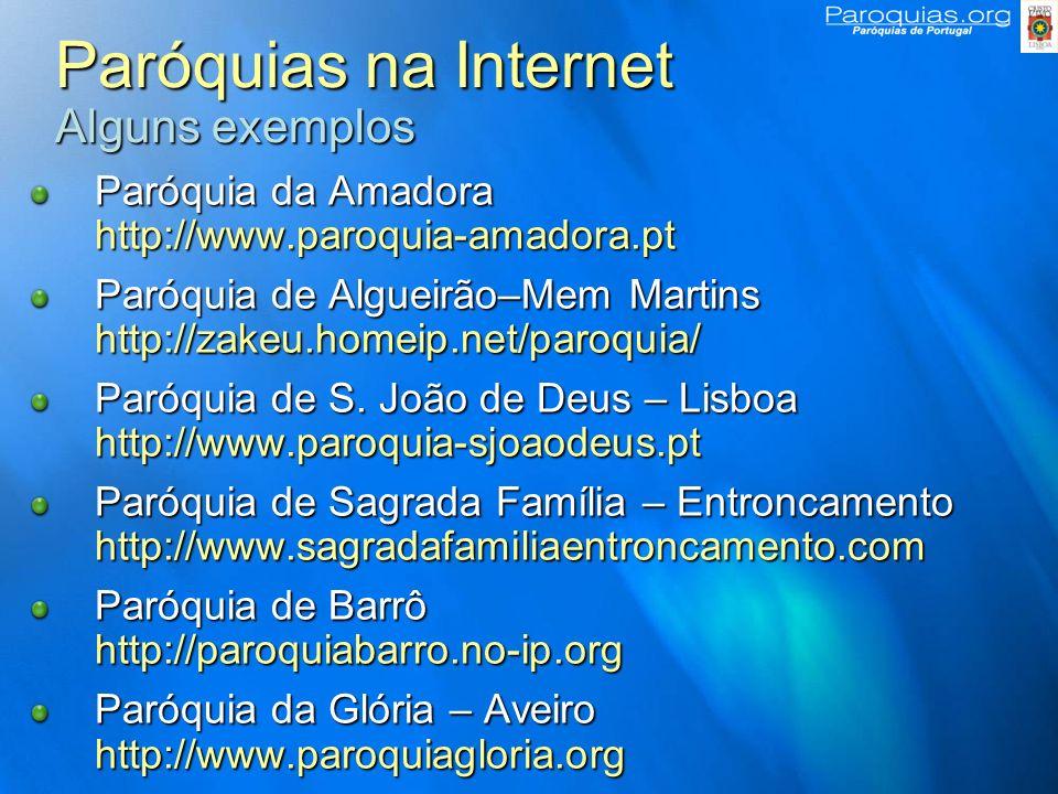 Paróquias na Internet Alguns exemplos Paróquia da Amadora http://www.paroquia-amadora.pt Paróquia de Algueirão–Mem Martins http://zakeu.homeip.net/paroquia/ Paróquia de S.