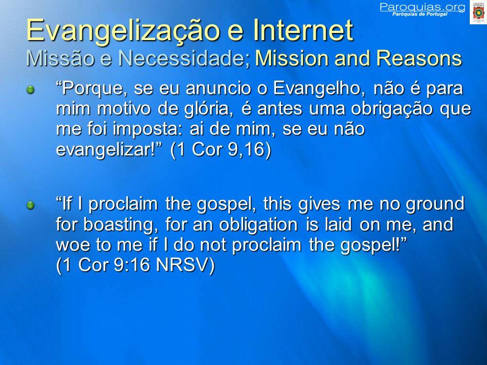 Evangelização e Internet Missão e Necessidade; Mission and Reasons Porque, se eu anuncio o Evangelho, não é para mim motivo de glória, é antes uma obrigação que me foi imposta: ai de mim, se eu não evangelizar.