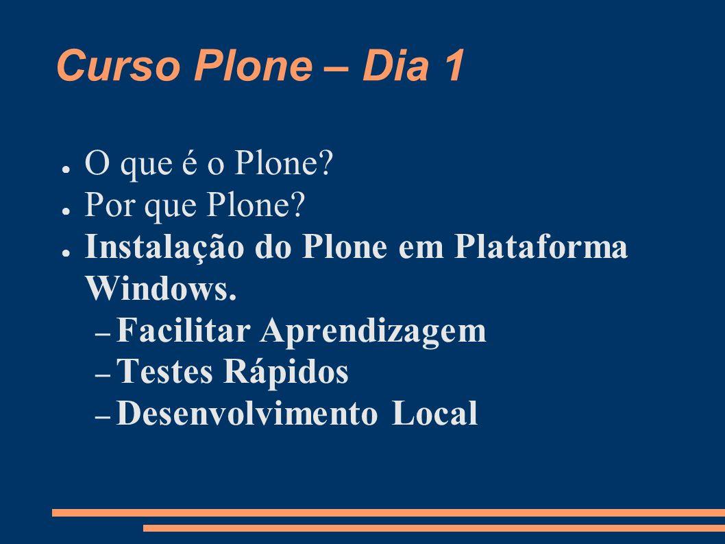 Curso Plone – Dia 1 O que é o Plone? Por que Plone? Instalação do Plone em Plataforma Windows. – Facilitar Aprendizagem – Testes Rápidos – Desenvolvim
