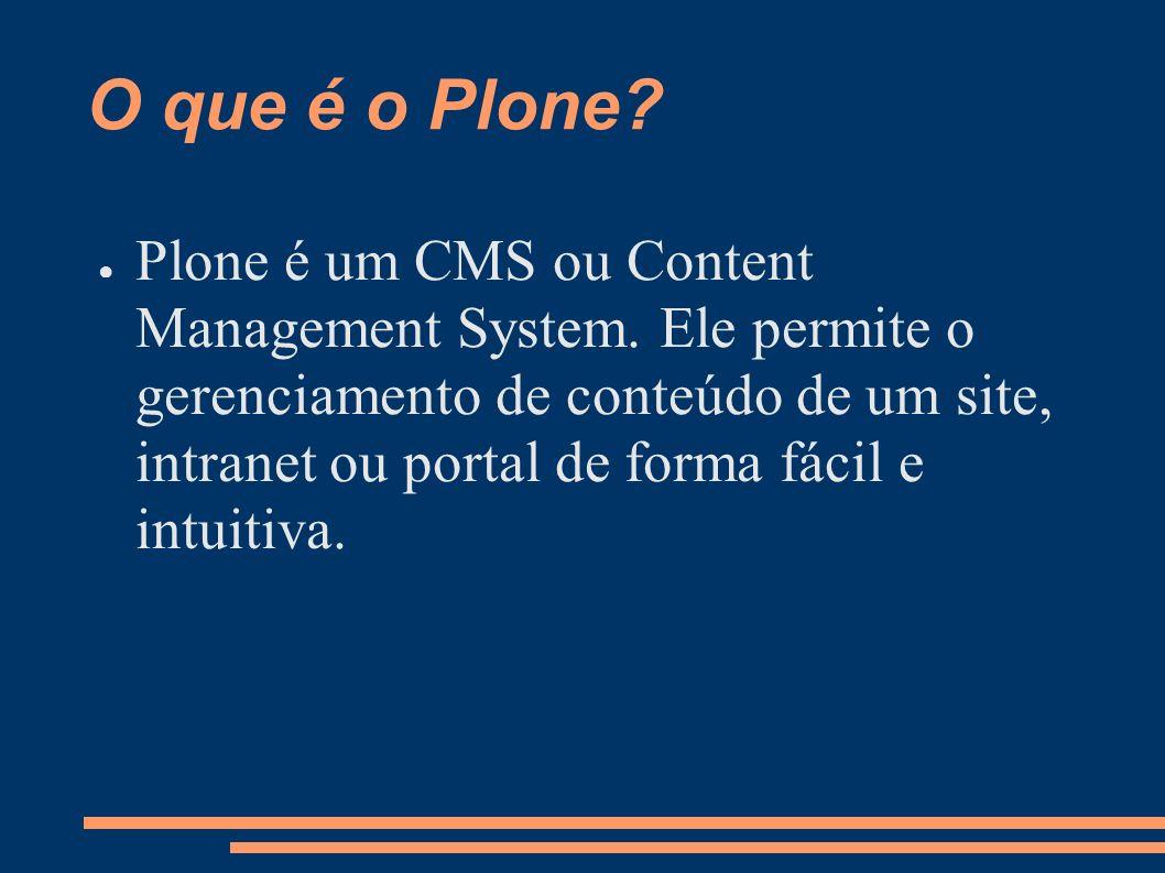 O que é o Plone? Plone é um CMS ou Content Management System. Ele permite o gerenciamento de conteúdo de um site, intranet ou portal de forma fácil e