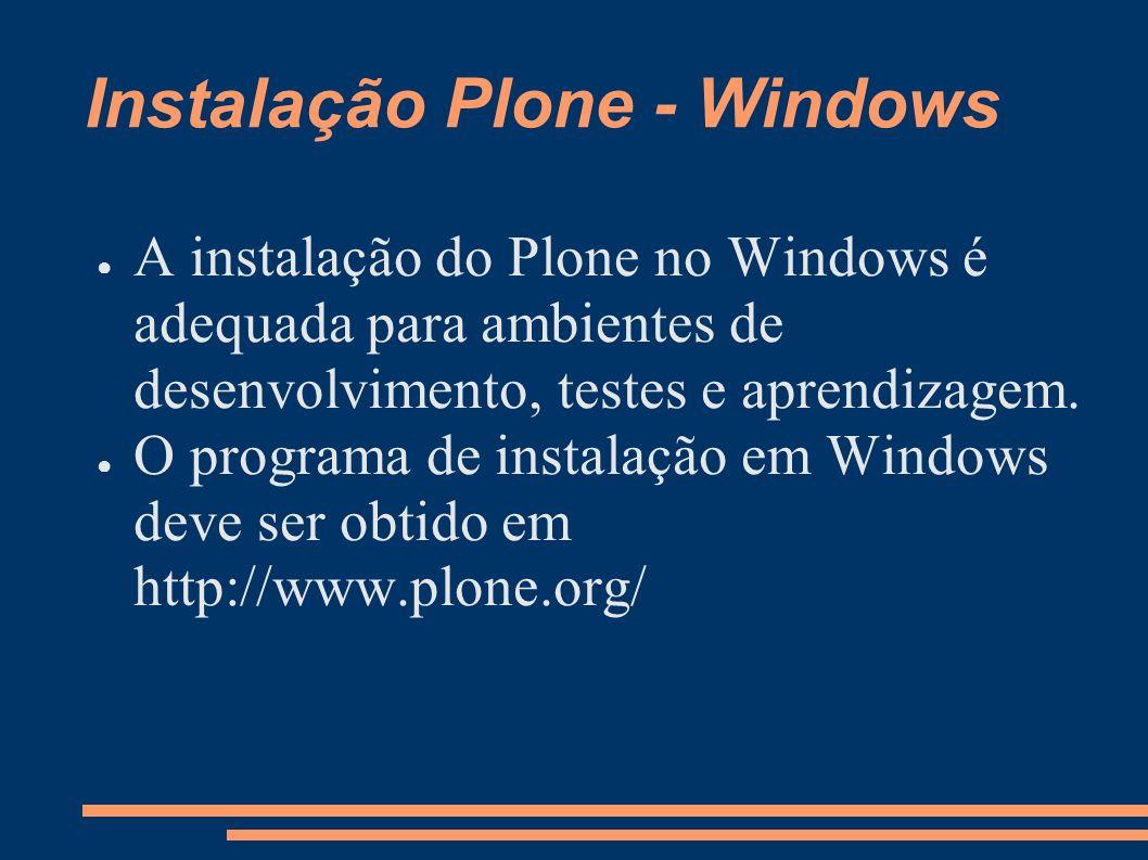 Instalação Plone - Windows A instalação do Plone no Windows é adequada para ambientes de desenvolvimento, testes e aprendizagem. O programa de instala