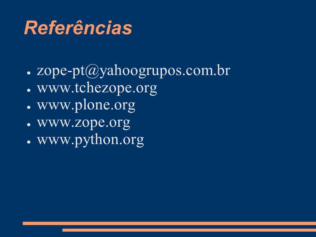 Referências zope-pt@yahoogrupos.com.br www.tchezope.org www.plone.org www.zope.org www.python.org