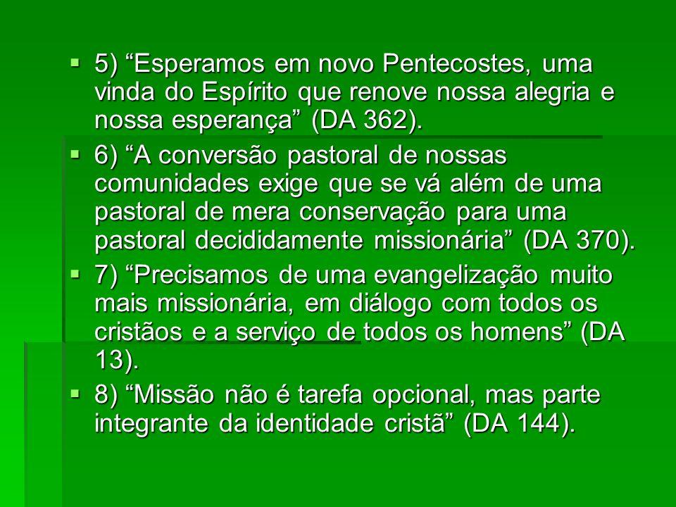 5) Esperamos em novo Pentecostes, uma vinda do Espírito que renove nossa alegria e nossa esperança (DA 362). 5) Esperamos em novo Pentecostes, uma vin