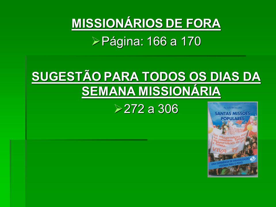 MISSIONÁRIOS DE FORA Página: 166 a 170 Página: 166 a 170 SUGESTÃO PARA TODOS OS DIAS DA SEMANA MISSIONÁRIA 272 a 306 272 a 306