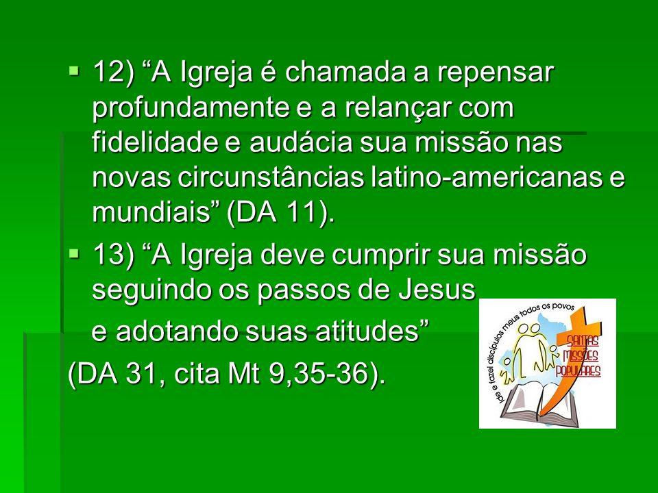 12) A Igreja é chamada a repensar profundamente e a relançar com fidelidade e audácia sua missão nas novas circunstâncias latino-americanas e mundiais