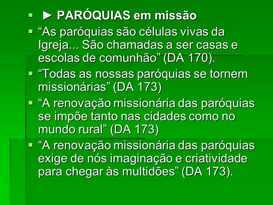 PARÓQUIAS em missão PARÓQUIAS em missão As paróquias são células vivas da Igreja... São chamadas a ser casas e escolas de comunhão (DA 170). As paróqu