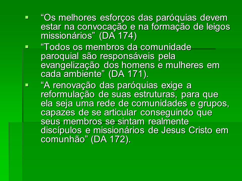 Os melhores esforços das paróquias devem estar na convocação e na formação de leigos missionários (DA 174) Os melhores esforços das paróquias devem es