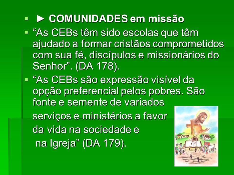 COMUNIDADES em missão COMUNIDADES em missão As CEBs têm sido escolas que têm ajudado a formar cristãos comprometidos com sua fé, discípulos e missioná