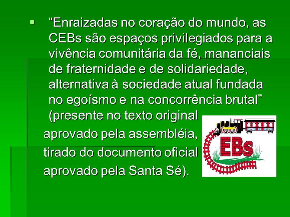 Enraizadas no coração do mundo, as CEBs são espaços privilegiados para a vivência comunitária da fé, mananciais de fraternidade e de solidariedade, al