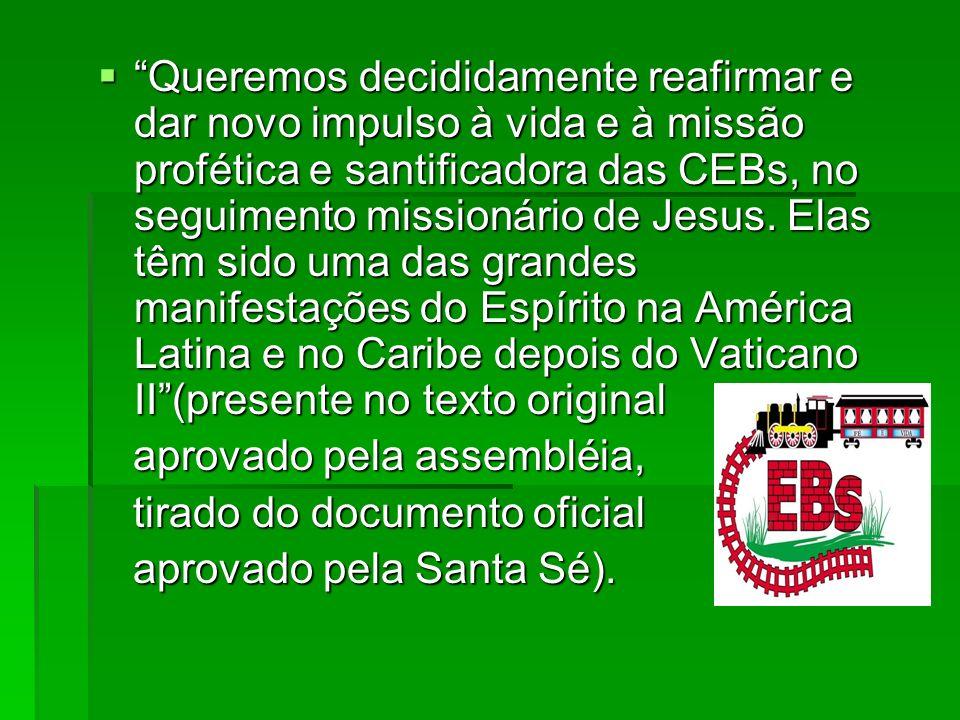 Queremos decididamente reafirmar e dar novo impulso à vida e à missão profética e santificadora das CEBs, no seguimento missionário de Jesus. Elas têm