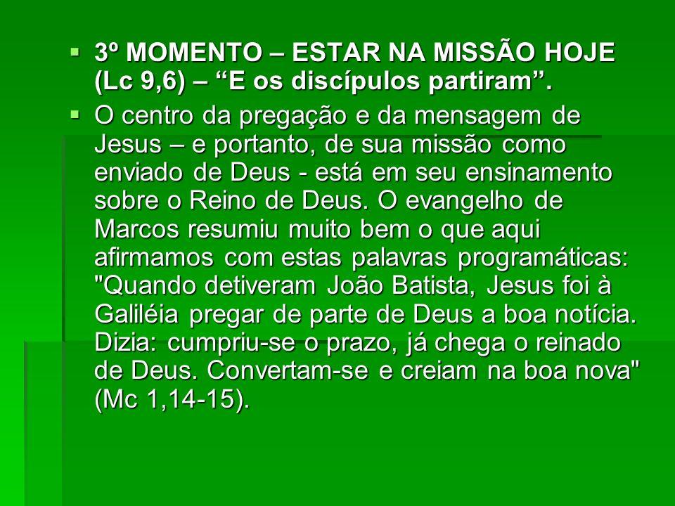 3º MOMENTO – ESTAR NA MISSÃO HOJE (Lc 9,6) – E os discípulos partiram. 3º MOMENTO – ESTAR NA MISSÃO HOJE (Lc 9,6) – E os discípulos partiram. O centro