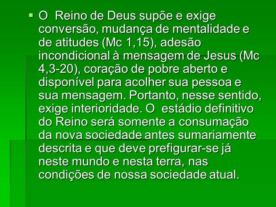 O Reino de Deus supõe e exige conversão, mudança de mentalidade e de atitudes (Mc 1,15), adesão incondicional à mensagem de Jesus (Mc 4,3-20), coração