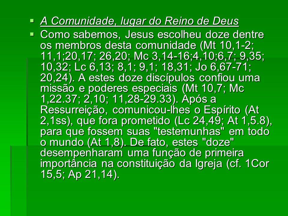 A Comunidade, lugar do Reino de Deus A Comunidade, lugar do Reino de Deus Como sabemos, Jesus escolheu doze dentre os membros desta comunidade (Mt 10,