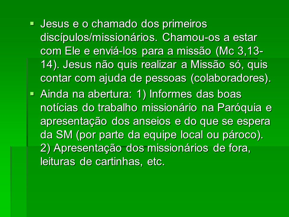 Jesus e o chamado dos primeiros discípulos/missionários. Chamou-os a estar com Ele e enviá-los para a missão (Mc 3,13- 14). Jesus não quis realizar a