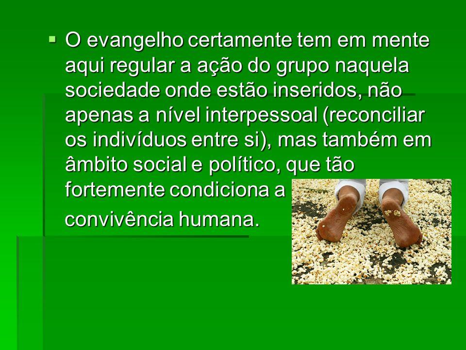 O evangelho certamente tem em mente aqui regular a ação do grupo naquela sociedade onde estão inseridos, não apenas a nível interpessoal (reconciliar
