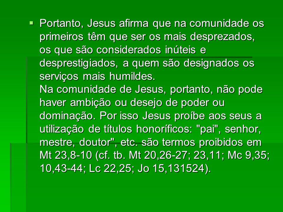 Portanto, Jesus afirma que na comunidade os primeiros têm que ser os mais desprezados, os que são considerados inúteis e desprestigiados, a quem são d