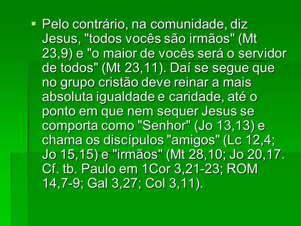 Pelo contrário, na comunidade, diz Jesus,