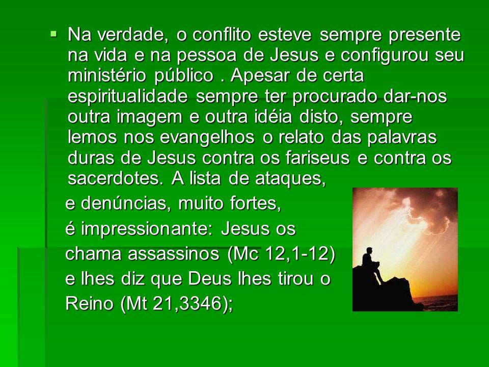 Na verdade, o conflito esteve sempre presente na vida e na pessoa de Jesus e configurou seu ministério público. Apesar de certa espiritualidade sempre