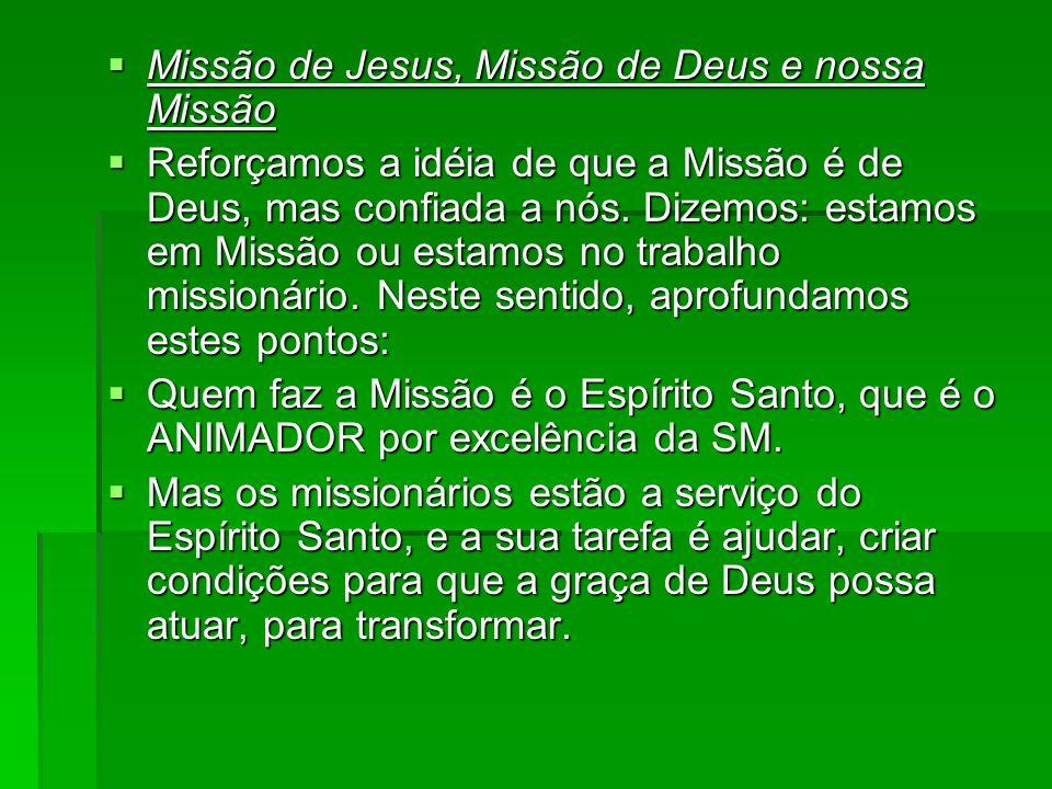 Missão de Jesus, Missão de Deus e nossa Missão Missão de Jesus, Missão de Deus e nossa Missão Reforçamos a idéia de que a Missão é de Deus, mas confia