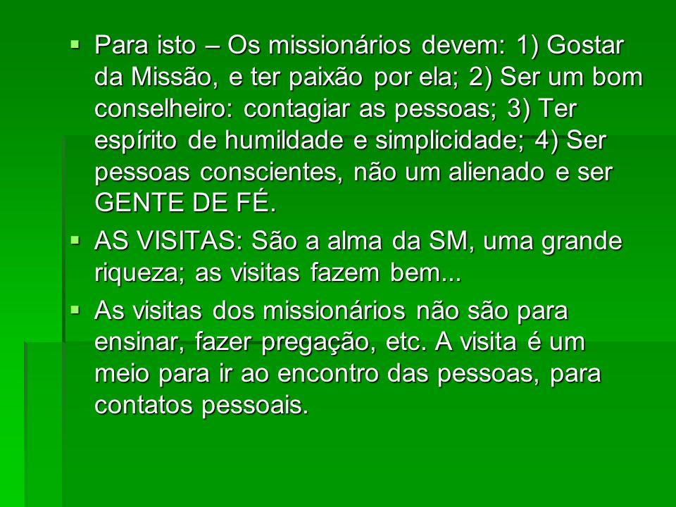Para isto – Os missionários devem: 1) Gostar da Missão, e ter paixão por ela; 2) Ser um bom conselheiro: contagiar as pessoas; 3) Ter espírito de humi