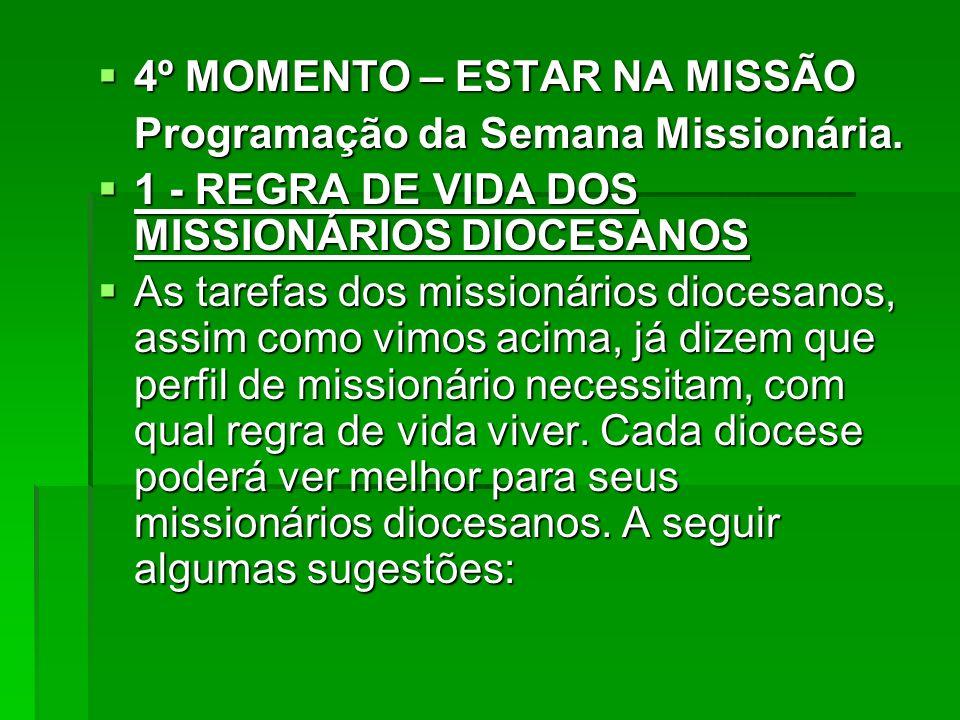 4º MOMENTO – ESTAR NA MISSÃO 4º MOMENTO – ESTAR NA MISSÃO Programação da Semana Missionária. 1 - REGRA DE VIDA DOS MISSIONÁRIOS DIOCESANOS 1 - REGRA D